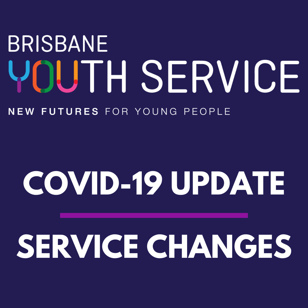 COVID-19 update | service changes - Brisbane Youth Service